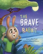 The Brave Rabbit: Bedtime Story, Picture Book about Bravery, Manners, Friendship, Recycling - Book Cover