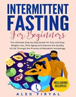 Intermittent Fasting For Beginners: The Ultimate Step by Step Guide For Fast and Easy Weight Loss, Slow Ageing and Improve the Quality of Life Through ... Healthy Lifestyle, Increase Energy) - Book Cover