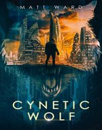 Cynetic Wolf: A YA Dystopian Sci-Fi Novel - Book Cover