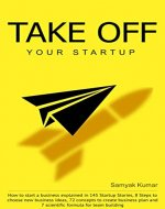TAKE OFF YOUR STARTUP: How to start a business explained in 145 Startup Stories, 8 Steps to choose new business ideas, 72 concepts to create business plan ... formula for team building. (Level 1) - Book Cover