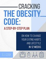 Cracking The Obesity Code: A Step-by-Step Plan on How to...