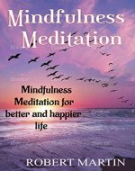 Mindfulness Meditation:Mindfulness Meditation for better and happier life (Mindfulness,Meditation for Beginners,Meditations To Reduce Stress,More Relaxation,Happiness,Improve ... Mental Health,Techniques) - Book Cover