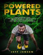 POWERED BY PLANTS : A Plant based diet guide with adequate protein to optimize muscle growth, athleticism and health – With full day meal plans with macros ... salt, Plant based diet for athletes) - Book Cover