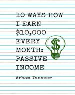 10 WAYS HOW I EARN $10,000 EVERY MONTH: PASSIVE INCOME - Book Cover