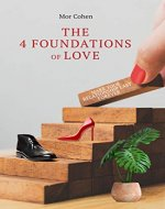The 4 Foundations of Love: Reshape your relationship and make it last forever - Book Cover