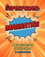 Superpower: IMAGINATION: A Book with Pictures Only You Can See - Book Cover