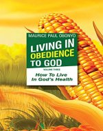 LIVING IN OBEDIENCE TO GOD: How To Live In God's Health - Book Cover
