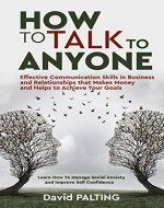 How to Talk to Anyone: Effective Communication Skills in Business and Relationships that Makes Money and Helps to Achieve Your Goals. Learn How To Manage Social Anxiety and Improve Self Confidence - Book Cover