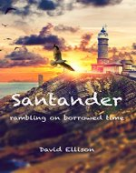 Santander: Rambling on Borrowed Time - Book Cover