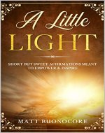 A Little Light: Self Help Affirmations for times of hardship: Short but Sweet Affirmations meant to Empower & Inspire - Book Cover