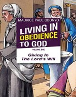 LIVING IN OBEDIENCE TO GOD: Giving In The Lord's Will - Book Cover
