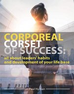 Corporeal Corset of Success: All about  Leaders' Habits and Development of Your Life Base - Book Cover