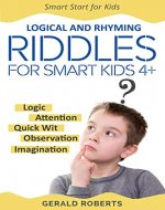 Logical and Rhyming Riddles for Smart Kids 4+: The Development of Logic, Attention, Quick Wit, Resourcefulness,Observation, Imagination (Smart Start for Kids Book 1) - Book Cover