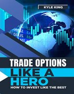 Trade Options Like A Hero: How To Invest Like The Best - Book Cover