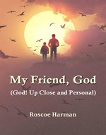 My Friend, God (God! Up Close and Personal) - Book Cover