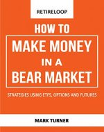 How to Make Money in a Bear Market: Strategies using ETFs, Options, and Futures - Book Cover