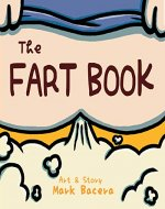 The Fart Book: A Book for Children to Enjoy and Learn about the Body's Gas, Flatulence, and other Stinky Facts (Bewildering Body 3) - Book Cover