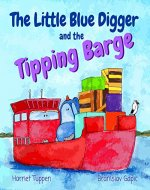 The Little Blue Digger and the Tipping Barge - A Splashy Construction Site Story for 2-5 Year Olds - Book Cover