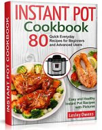 Instant Pot Cookbook: 80 Quick Everyday Recipes for Beginners and Advanced Users. Easy and Healthy Instant Pot Recipes with Pictures - Book Cover