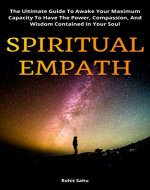 Spiritual Empath: The Ultimate Guide To Awake Your Maximum Capacity And Have That Power, Compassion, And Wisdom Contained In Your Soul - Book Cover
