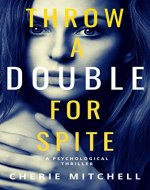 Throw A Double For Spite: A Psychological Thriller - Book Cover