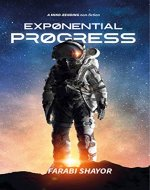 EXPONENTIAL PROGRESS: Mind-Bending Technologies to Evolve Over the Next Decade and Dominate the Century - Book Cover