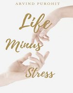 Life Minus Stress: What If You want to outperform in Corporate Job, Business & Relationship and in Life Overall - Book Cover