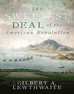 The Sweetest Deal of the American Revolution - Book Cover