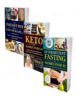 Weight Loss Secrets For Women Over 50: 3 Books in 1 - Keto Diet, Intermittent Fasting & Instant Pot Cookbook: Kick-Start Your Metabolism, Look and Feel Great! - Book Cover