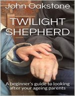 Twilight Shepherd: A beginner's guide to looking after your ageing parents - Book Cover