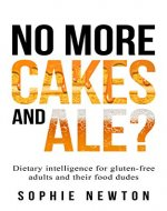 No More Cakes and Ale?: Dietary intelligence for gluten-free adults and their food dudes - Book Cover