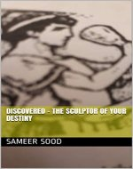 DISCOVERED - THE SCULPTOR OF YOUR DESTINY - Book Cover