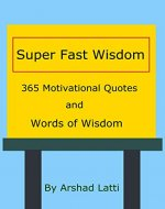 Super Fast Wisdom: 365 Motivational Quotes  and Words of Wisdom - Book Cover