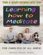 Learning how to Meditate, for Families of all Ages!: The 5 Easy Steps Way - Book Cover