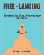 FREE-lancing: Shaping your mind. Planning your business. - Book Cover