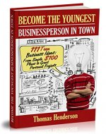 Become the Youngest Businessperson in Town: 111 Teen Business Ideas: From Simple $100 Plans to Great Personal Projects - Book Cover