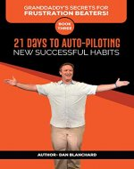 Granddaddy's Secrets for Frustration Beaters Book Three: 21 Days to Auto-Piloting New Successful Habits - Book Cover