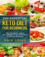 The Essential Keto Diet for Beginners: The Ketogenic way to Lose Weight, Cut Cholesterol & Reverse Diabetes | 5-Ingredient Affordable, Quick & Easy Ketogenic Recipes | Keto Guide | 30-Day Meal Plan - Book Cover