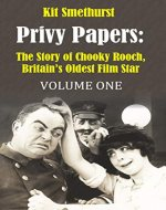 Privy Papers: The Story of Chooky Rooch, Britain's Oldest Film Star (Volume Book 1) - Book Cover