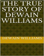 The True Story of Dewain Williams - Book Cover