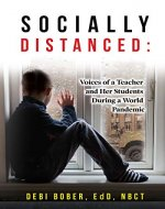 Socially Distanced : Voices of a Teacher and Her Students During a World Pandemic - Book Cover