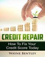 Credit Repair 2020:  How To Fix Your Credit Score Today (Credit Score, Debt Recovery, Improve Credit Score, Finance Help, Personal Finance) - Book Cover