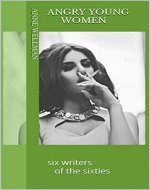Angry Young Women: six writers of the sixties - Book Cover