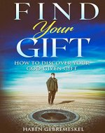 Find Your Gift: Discover Your God-Given Gift (Purpose, Self-Discovery, Following Your Dreams) - Book Cover
