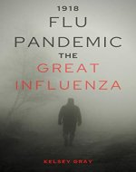 1918 FLU PANDEMIC: This is the True Story of the Spanish Influenza Pandemic that Swept the United States in 1918... - Book Cover