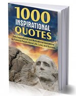 1000 INSPIRATIONAL QUOTES: Daily Inspirational and Motivational Quotations by Famous People About Life, Love, and Success (for work, business,  for students, best inspiring quotes of the day) - Book Cover