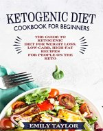 Ketogenic Diet Cookbook for Beginners: The Guide to Ketogenic Diet for Weight Loss. Low-Carb, High-Fat Recipes for People on the Keto Diet - Book Cover