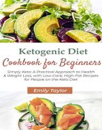 Ketogenic Diet Cookbook for Beginners: Simply Keto: A Practical Approach to Health & Weight Loss, with Low-Carb, High-Fat Recipes for People on the Keto Diet - Book Cover
