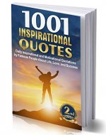 1001 INSPIRATIONAL QUOTES: Daily Inspirational and Motivational Quotations by Famous People About Life, Love, and Success (for work, business,  for students, best inspiring quotes of the day) - Book Cover