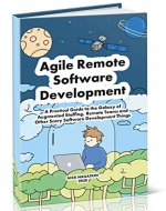 Agile Remote Software Development: A Practical Guide to the Galaxy of Augmented Staffing, Remote Teams and Other Scary Software Development Things - Book Cover